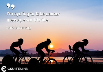 I'm cycling to take cancer message worldwide.