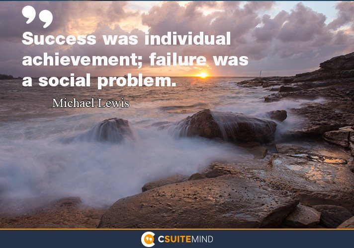 Success was individual achievement; failure was a social problem.