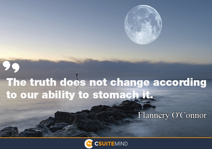 """The truth does not change according to our ability to stomach it."""