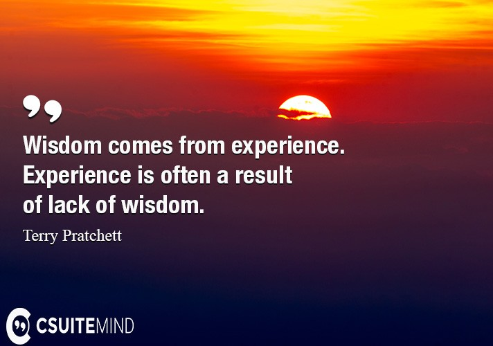 wisdom-comes-from-experience-experience-is-often-a-result-o