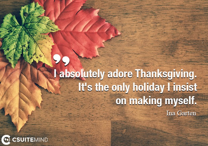 I absolutely adore Thanksgiving. It's the only holiday I insist on making myself.