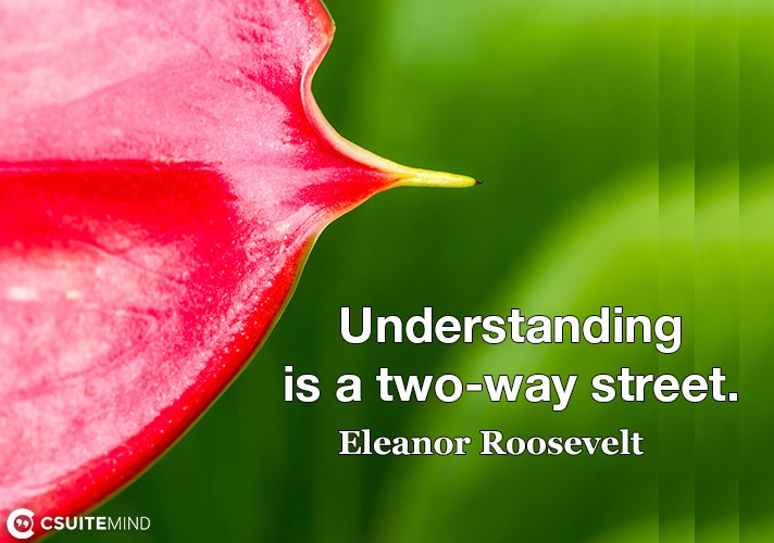 Understanding is a two-way street.