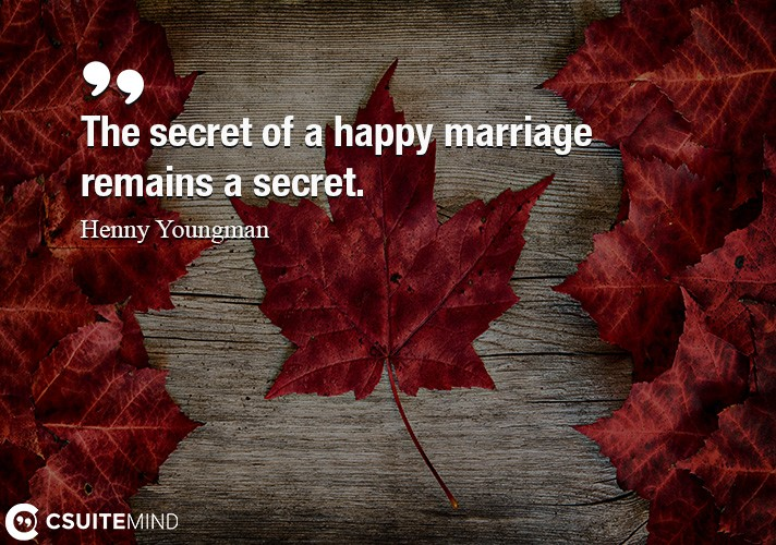 The secret of a happy marriage remains a secret.