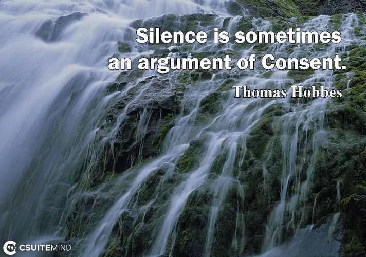 Silence is sometimes an argument of Consent.