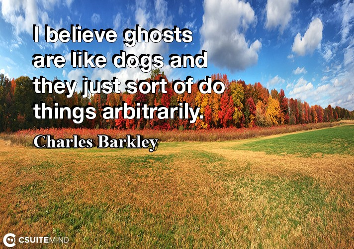 I believe ghosts are like dogs and they just sort of do things arbitrarily.