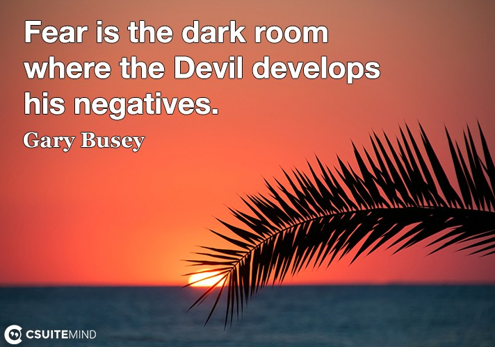 fear-is-the-dark-room-where-the-devil-develops-his-negatives