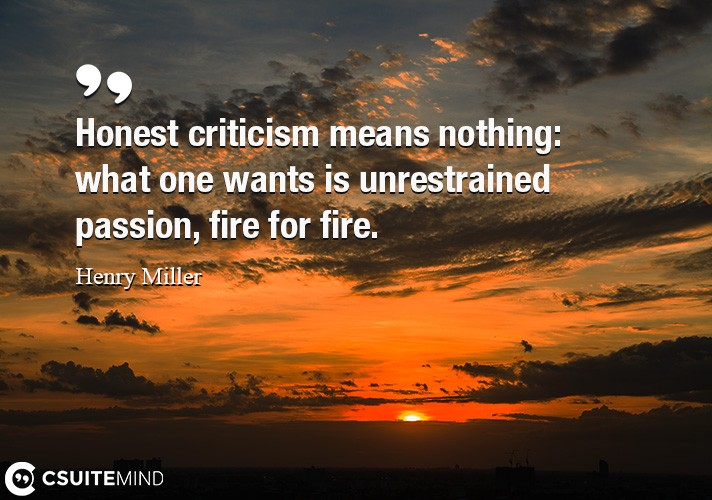 honest-criticism-means-nothing-what-one-wants-is-unrestrain