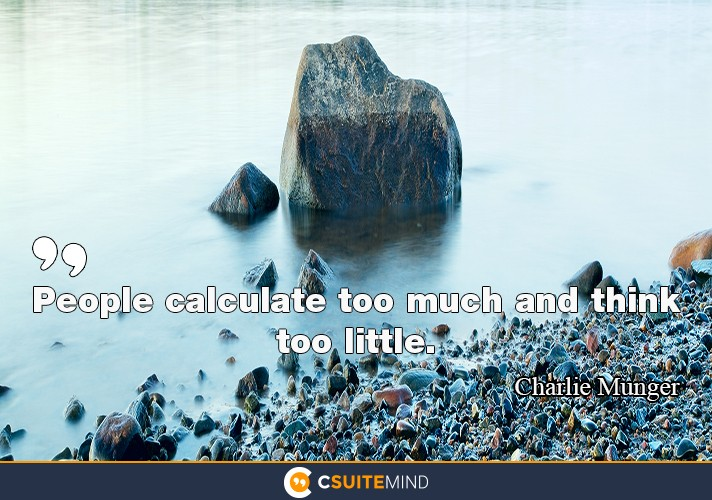 people-calculate-too-much-and-think-too-little