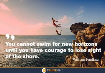 you-can-not-swim-for-new-horizons-until-you-have-courage-t