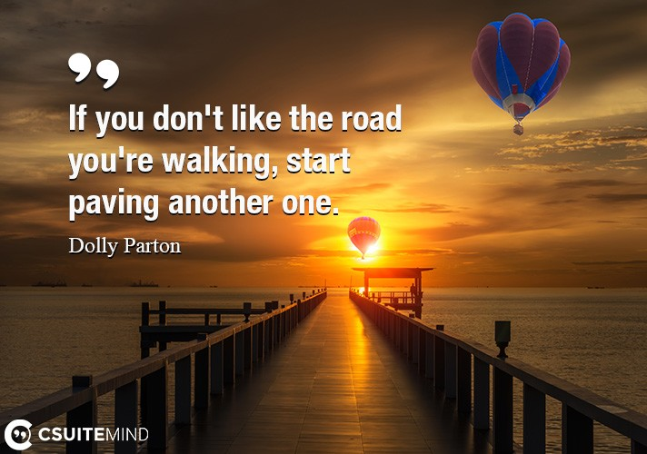 if-you-dont-like-the-road-youre-walking-start-paving-anot