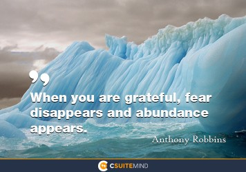 when-you-are-grateful-fear-disappears-and-abundance-appears