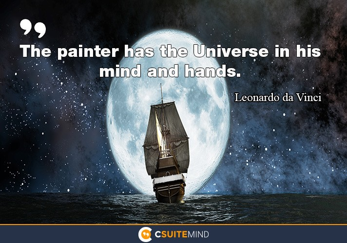 The painter has the Universe in his mind and hands.