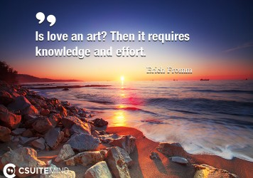 Is love an art? Then it requires knowledge and effort.