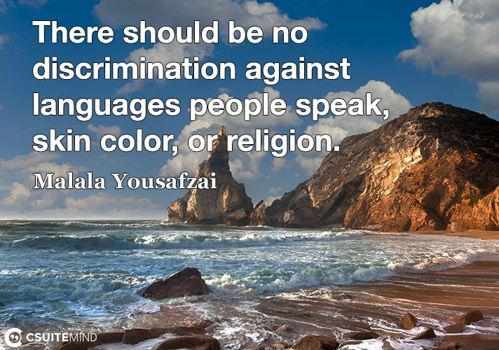 There should be no discrimination against languages people speak, skin color, or religion.