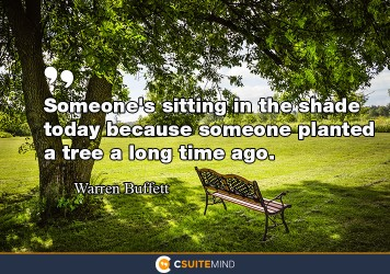 someones-sitting-in-the-shade-today-because-someone-planted