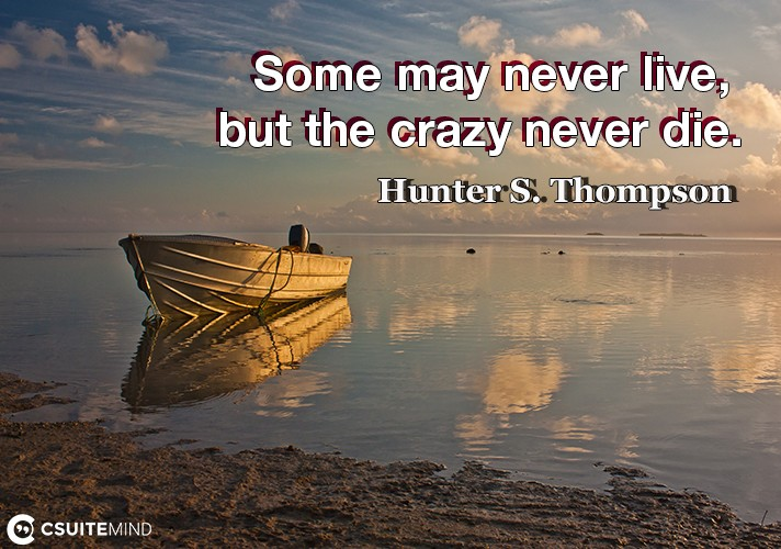 some-may-never-live-but-the-crazy-never-die