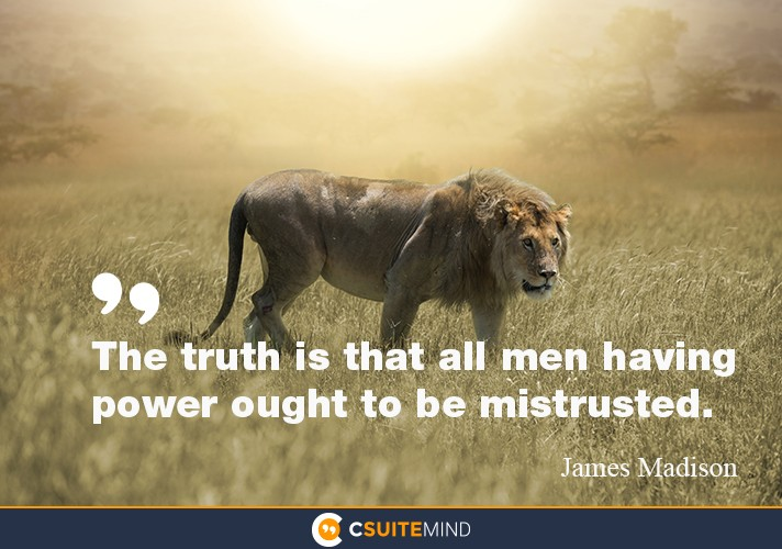 the-truth-is-that-all-men-having-power-ought-to-be-mistruste