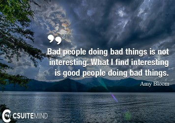 Bad people doing bad things is not interesting.