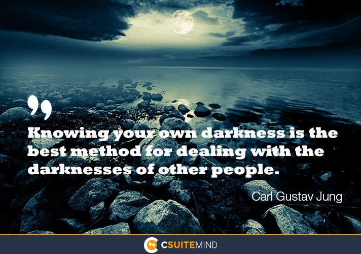 Knowing your own darkness is the best method for dealing with the darknesses of other people.