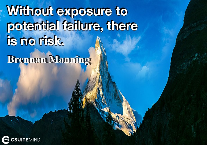 without-exposure-to-potential-failure-there-is-no-risk