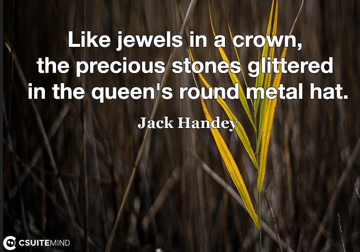 Like jewels in a crown, the precious stones glittered in the queen's round metal hat.
