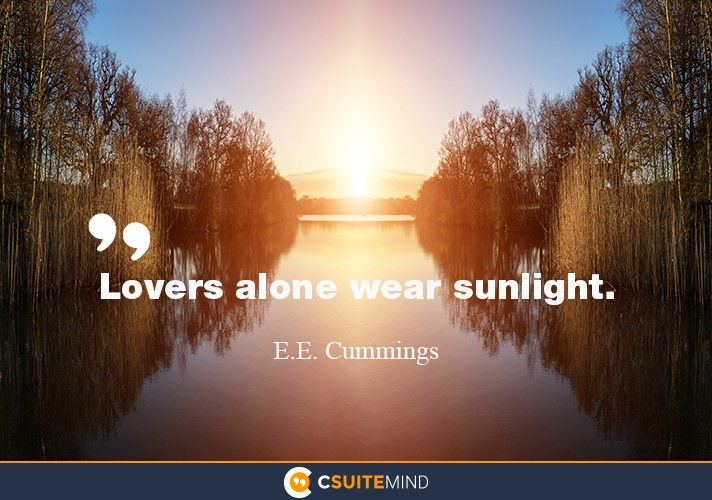 """Lovers alone wear sunlight."""