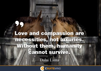 Quote Love And Compassion Are Necessities Not Luxuries Without