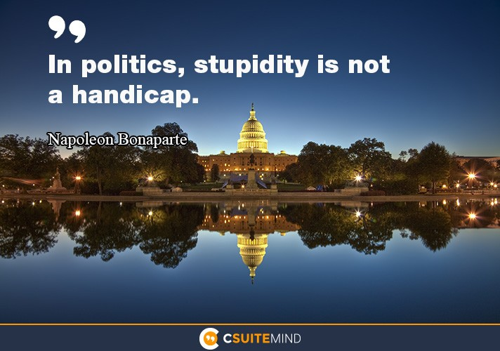 In politics, stupidity is not a handicap