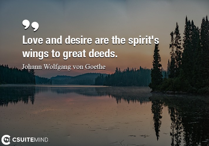 love-and-desire-are-the-spirits-wings-to-great-deeds