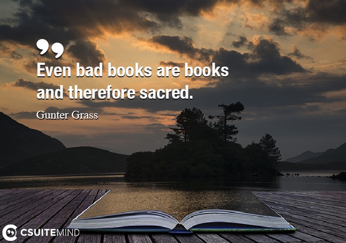 Even bad books are books and therefore sacred.