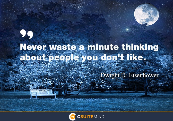 Never waste a minute thinking about people you don't like.""