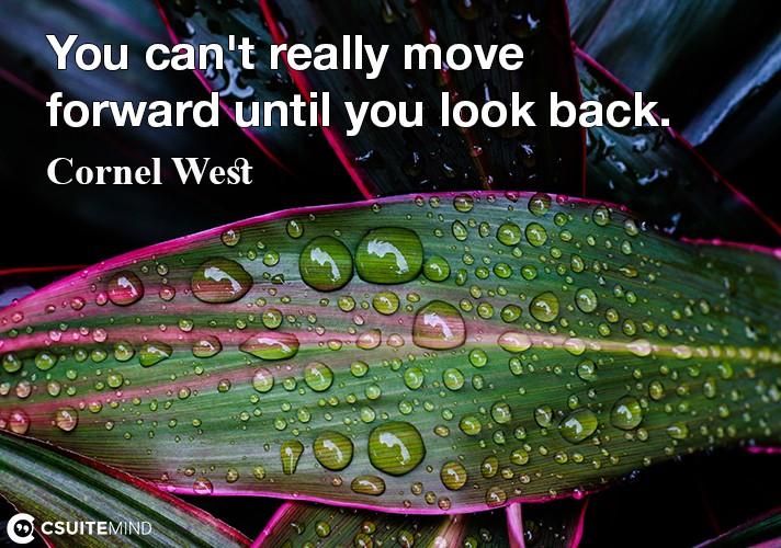You can't really move forward until you look back.