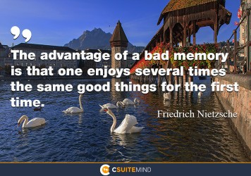 the-advantage-of-a-bad-memory-is-that-one-enjoys-several-tim