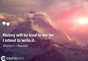 history-will-be-kind-to-me-for-i-intend-to-write-it
