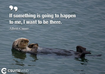 if-something-is-going-to-happen-to-me-i-want-to-be-there