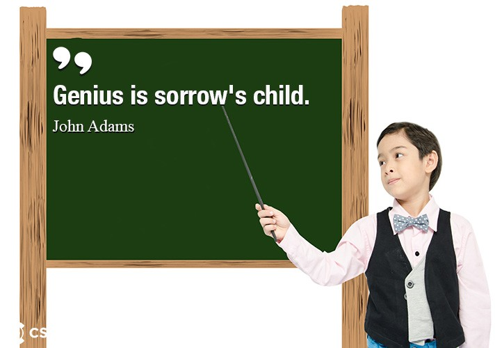 Genius is sorrow's child.