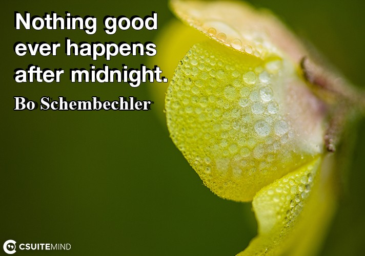Nothing good ever happens after midnight.