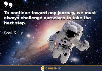 To continue toward any journey, we must always challenge ourselves to take the next step.