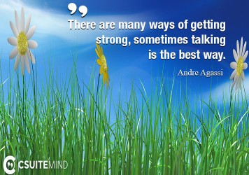 There are many ways of getting strong, sometimes talking is the best way.