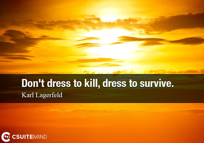 Don't dress to kill, dress to survive.