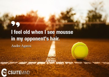 i-feel-old-when-i-see-mousse-in-my-opponents-hair