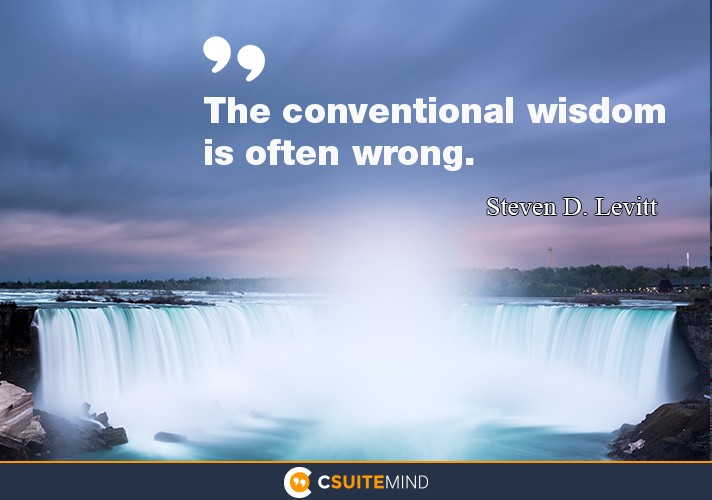 The conventional wisdom is often wrong.