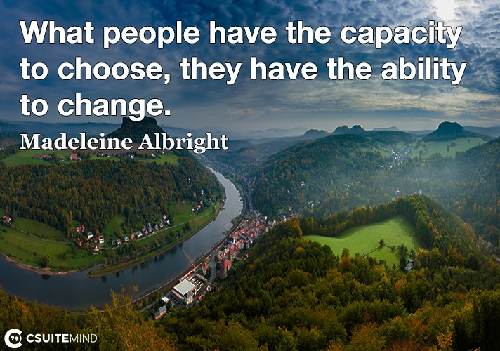 What people have the capacity to choose, they have the ability to change.