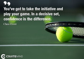 You've got to take the initiative and play your game. In a decisive set, confidence is the difference.