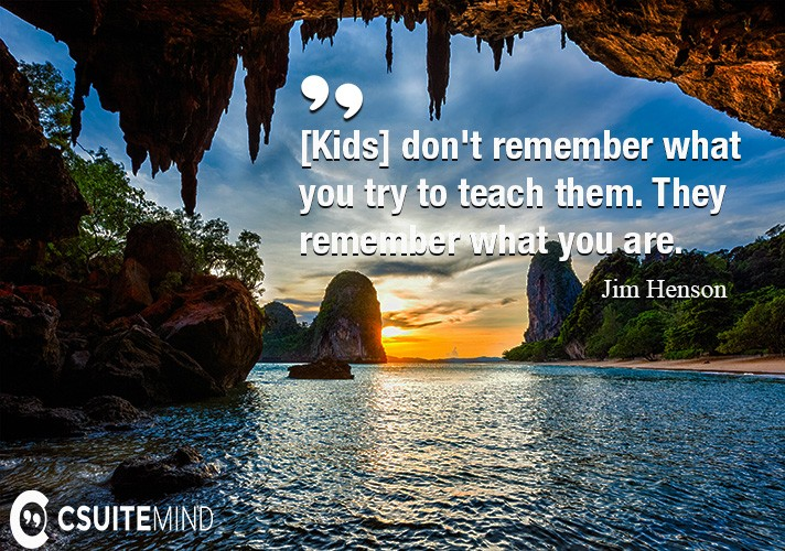 kids-dont-remember-what-you-try-to-teach-them-they-remem