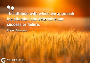 The attitude with which we approach the situation can determine our success or failure.