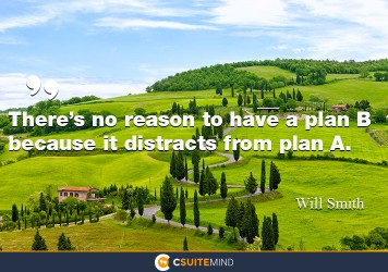 theres-no-reason-to-have-a-plan-b-because-it-distracts-from