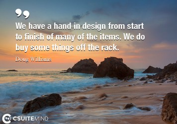 we-have-a-hand-in-design-from-start-to-finish-of-many-of-the