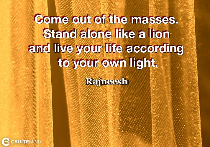 come-out-of-the-masses-stand-alone-like-a-lion-and-live-you