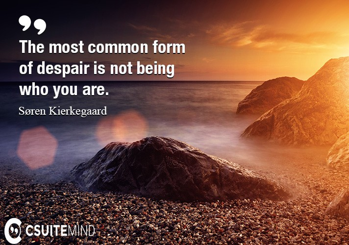 The most common form of despair is not being who you are.